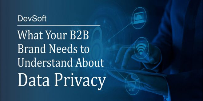 What Your B2B Brand Needs to Understand About Data Privacy